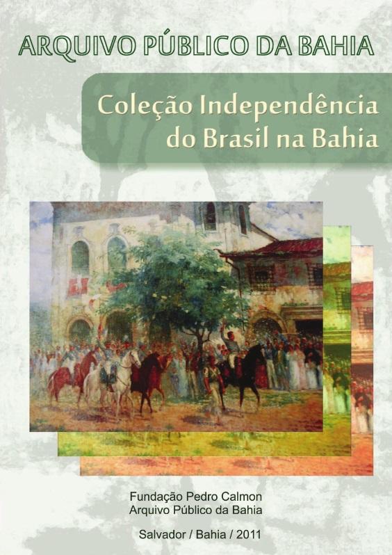 Independência do Brasil na Bahia: microfilmagem, digitalização e elaboração de instrumento digital de pesquisa dos documentos originais costodiados no Arquivo Público da Bahia (APB)